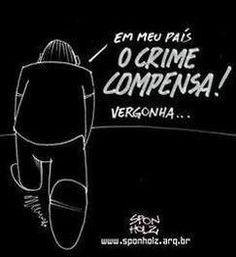 No Brasil... o crime compensa.