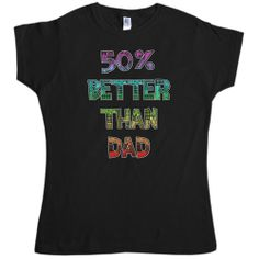 50% better than Dad t-shirt - #MothersDay at 8Ball.co.uk