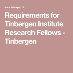 Requirements for Tinbergen Institute Research Fellows - Tinbergen Scientific Journal, Research, Journals, Search, Journal Art, Exploring, Study, Journal, Diaries