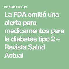 La FDA emitió una alerta para medicamentos para la diabetes tipo 2 – Revista Salud Actual