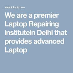We are a premier Laptop Repairing institutein Delhi that provides advanced Laptop