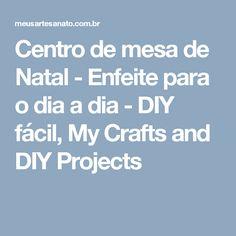 Centro de mesa de Natal - Enfeite para o dia a dia - DIY fácil, My Crafts and DIY Projects