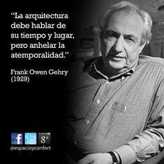 #FRASES La arquitectura debe hablar de su tiempo y lugar, pero anhelar la atemporalidad. Frank Gehry