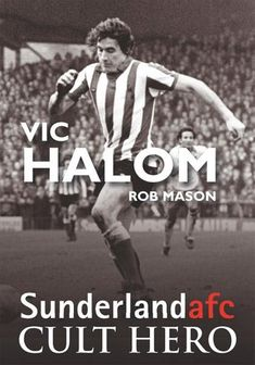 Buy Vic Halom: Sunderland afc Cult Hero by Rob Mason and Read this Book on Kobo's Free Apps. Discover Kobo's Vast Collection of Ebooks and Audiobooks Today - Over 4 Million Titles! Sunderland Football, Sunderland Afc, Chris Kamara, Jimmy Greaves, Burnley Fc, Cricket Quotes, Seasons In The Sun, Roy Keane, Ipswich Town