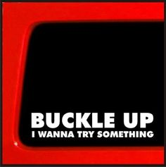 Buckle Up I Wanna Try Something - Sticker Decal truck diesel 4x4 funny car vinyl Sticker Connection