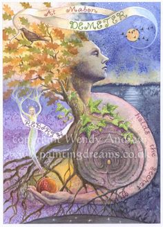 Mabon --- Demeter holds the balance at the Autumn Equinox. As we prepare for the dark days, she whispers through the rustling leaves. Without Winter there can be no Spring and the wheel turns... (art by Wendy Andrew)