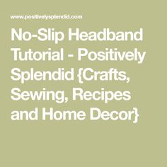 No-Slip Headband Tutorial - Positively Splendid {Crafts, Sewing, Recipes and Home Decor}