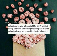 Allah gave you a beautiful life ,don't waste it being sad over something that will pass in time Allah always got somethin better planned Islamic Qoutes, Islamic Messages, Islamic Inspirational Quotes, Muslim Quotes, Religious Quotes, Arabic Quotes, Hijab Quotes, Allah Quotes, Quran Quotes