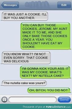 Page 263 - Autocorrect Fails and Funny Text Messages - SmartphOWNED Dont touch my cookie! Funny Texts Jokes, Text Jokes, Funny Text Fails, Cute Texts, Funny Text Messages, Stupid Funny Memes, Funny Relatable Memes, Haha Funny, Funny Stuff