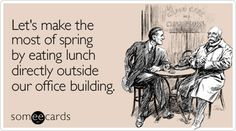 Let's make the most of spring by eating lunch directly outside our office building.