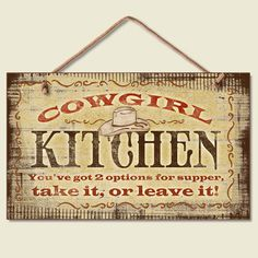 Cowgirl Kitchen.  You've got 2 options for supper, take it, or leave it!
