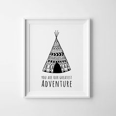 Printable art, wall decor, kids wall quotes, whimsical print, You are our Greatest Adventure, teepee tent, digital poster, tribal art