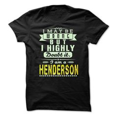 I May Be Wrong ...But I Highly Doubt It Im HENDERSON - Awesome Shirt !!! T-Shirts, Hoodies, Sweaters