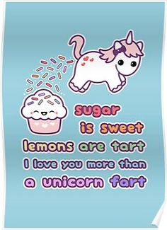 See cute unicorn love cards at RedBubble: sugar is sweet, lemons are tart, I love you more than a unicorn fart. Unicorn Memes, Unicorn Art, Unicorn Gifts, Cute Unicorn, Rainbow Unicorn, Funny Unicorn Quotes, Cartoon Unicorn, Unicorn Pictures, Pictures Of Unicorns
