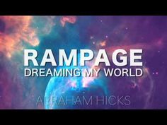 Abraham Hicks * RAMPAGE * Dreaming My World (with music) - YouTube