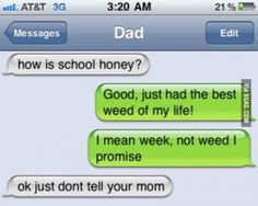 Weed eh son?