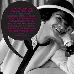 evachen212:  I love this quote from Coco Chanel. Obviously, I agree with the sentiment that people should try not to leave their homes looking like they rolled out of bed (even in college, I was never one of those girls who went to class in pajamas, shudder). But, more importantly,I agree with the power of possibility.  Read More