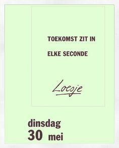 Toekomst zit in elke seconde, loesje Dutch Quotes, Just Love