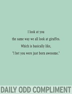 Plus the fact that I'm probably shorter than you really just makes this all the funnier | See more about giraffes, daily odd and odd compliments.
