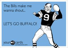The Bills make me wanna shout... LET'S GO BUFFALO!