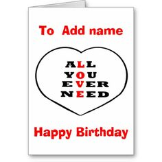 All You Ever Need Love, heart,Birthday add name http://www.zazzle.com/artistjandavies?rf=238294944005162796