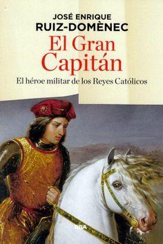 El Gran Capitán: el héroe militar de los Reyes Católicos, 2015  http://absysnetweb.bbtk.ull.es/cgi-bin/abnetopac01?TITN=529089