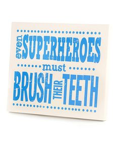 KIDS Bathroom - Take a look at this Blue 'Even Superheroes Must Brush Their Teeth' Wall Art by Twelve Timbers on #zulily today!