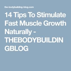 14 Tips To Stimulate Fast Muscle Growth Naturally - THEBODYBUILDINGBLOG