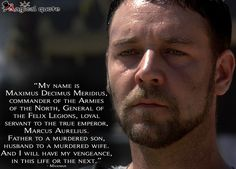 My name is Maximus Decimus Meridius, commander of the Armies of the North, General of the Felix Legions, loyal servant to the true emperor. Gladiator Quotes, Gladiator Movie, Men Quotes, Movie Quotes, Gladiator Maximus, X Men Funny, Magical Quotes, Inspirational Words Of Wisdom, I Love To Laugh