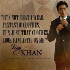 """""""It's not that i wear fantastic clothes, it's just that clothes look fantastic on me"""" - #SRK #Padgram"""