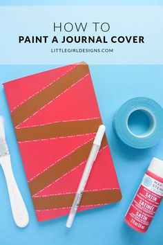 How to Paint a Journal Cover - Buy several plain journals, learn how to paint them with this tutorial, and give them away as gifts this year! via littlegirldesigns.com