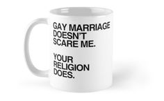 Gay marriage doesn't scare me, your religion does T-shirts and Apparel designed by Queeradise.com – Show your Pride, Humor and Style on LGBTQ Pride Swag Including: LGBT Clothing, LGBTStickers, LGBT Mugs and more! / Shop more at: http://www.Queeradise.com • Also buy this artwork on home decor, apparel, stickers, and more.