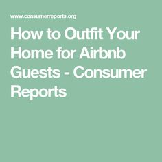 How to Outfit Your Home for Airbnb Guests - Consumer Reports