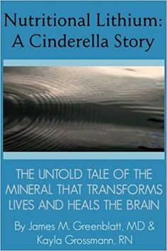 Nutritional Lithium: A Cinderella Story: The Untold Tale of a Mineral That Transforms Lives and Heals the Brain: James M. Greenblatt MD, Kayla Grossmann RN: 9781511716482: Amazon.com: Books