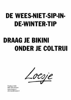 Wees niet sip in de winter tip. Best Quotes, Funny Quotes, Words Quotes, Sayings, Winter Quotes, Dutch Quotes, One Liner, Bikini, Happy Thoughts
