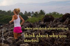 when you feel like quitting, think about why you started