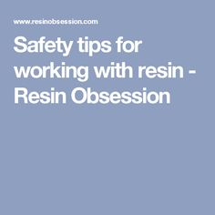 Safety tips for working with resin - Resin Obsession