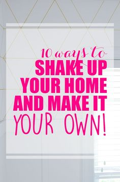 """When I walk into my home, I want to feel at home.  I don't want to feel like I'm bound by """"resale"""" and """"builder grade"""" options. Here are 10  ways that you can Shake Up Your Home and Make it Your Own!"""