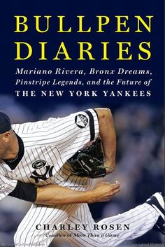 Bullpen Diaries: Mariano Rivera, Bronx Dreams, Pinstripe Legends, and the Future of the New York Yankees by Charley Rosen