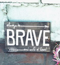 Always be Brave and Wild at Heart Mini Wooden Sign