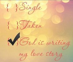 Google Image Result for http://static.tumblr.com/yfr3wnf/bXNlkf69r/single_taken_god_is_writing_my_love_story.png
