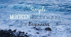 A Simple Meditation Technique for Beginners...