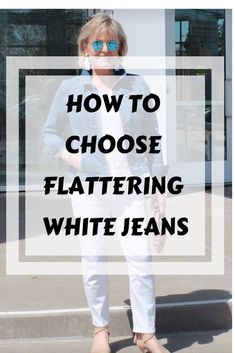 Fashion Over 50: How to Choose White Jean's #fashionover50 #styletips #springstyle #styleover60 #casualoutfitsforwomen