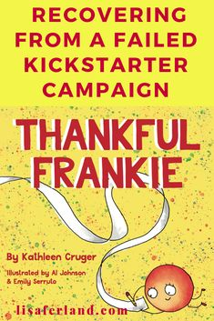 Thankful Frankie: Recovering from a Failed Kickstarter Campaign - Lisa Ferland Helping Others, Childrens Books, Crowd, Campaign, Lisa, Thankful, Writing, Learning, Children's Books