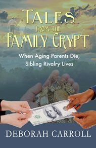Tales From The Family Crypt: When Aging Parents Die, Sibling Rivalry Lives by Deborah Carroll ebook deal
