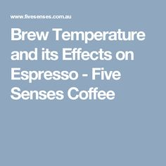 Brew Temperature and its Effects on Espresso - Five Senses Coffee