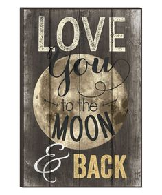 Another great find on #zulily! 'Love You To The Moon & Back' Wall Sign by P. Graham Dunn #zulilyfinds