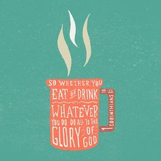 … whatever you do, do all to the glory of God —1 Corinthians 10:31