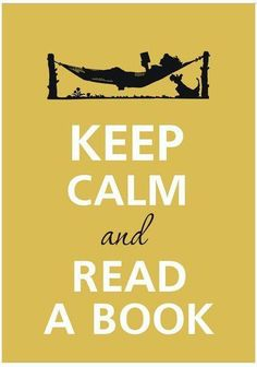 keep calm and read a book. all the days!