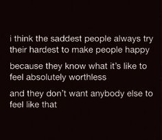 This is me. This is why I hate humans but I try to always make people smile. Its life. And its a bitch